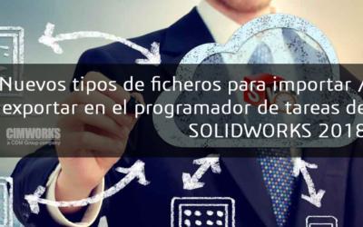 El Programador de Tareas de SOLIDWORKS 2018 Incluye más tipos de ficheros para Importar/Exportar