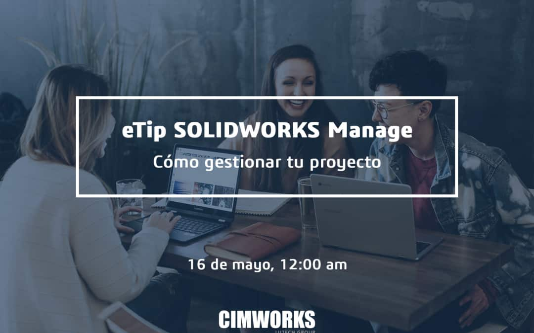 eTIP: Cómo gestionar tus proyectos con SOLIDWORKS Manage